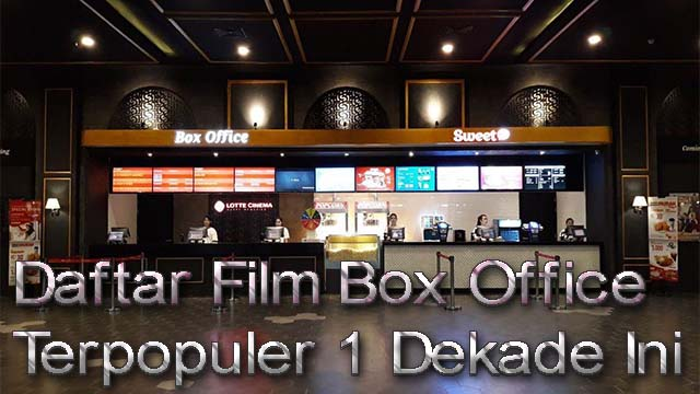 Daftar Film Box Office Terpopuler 1 Dekade Ini