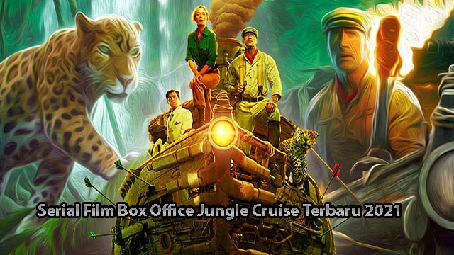 Serial Film Box Office Jungle Cruise Terbaru 2021